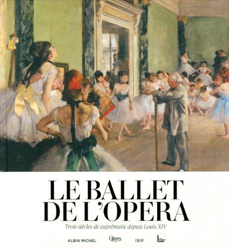 Le Ballet de l'Opéra: Trois siècles de suprématie depuis Louis XIV