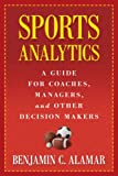 Sports Analytics: A Guide for Coaches, Managers, and Other Decision Makers (NONE)