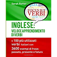 Inglese: Veloce Apprendimento di Verbi: Il 100 più utilizzati verbi inglesi con 3600 esempi de frase: passato, presente e futuro.