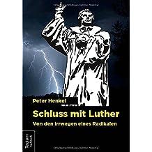 Schluss mit Luther: Von den Irrwegen eines Radikalen