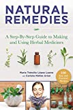 Natural Remedies: A Step-By-Step Guide to Making and Using Herbal Medicines