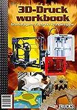 TRUCKS & Details 3D-Druck Workbook: Grundlagen, Technik, Praxis-Tipps
