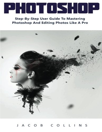 photoshop-step-by-step-user-guide-to-mastering-photoshop-and-editing-photos-like-a-pro