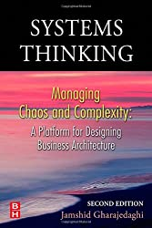 Systems Thinking: Managing Chaos and Complexity: A Platform for Designing Business Architecture: Managing Chaos and Complexity - A Platform for Designing Business Architecture