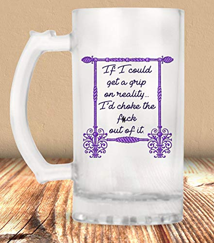 Grip On F#Cking Reality Beer Mug Funny Beer Mug Beer Mug Indignation Sarcastic Frosted Mug Beer Lover Beer 16 Oz Beer Mug