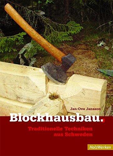 Blockhausbau: Traditionelle Techniken aus Schweden (HolzWerken)