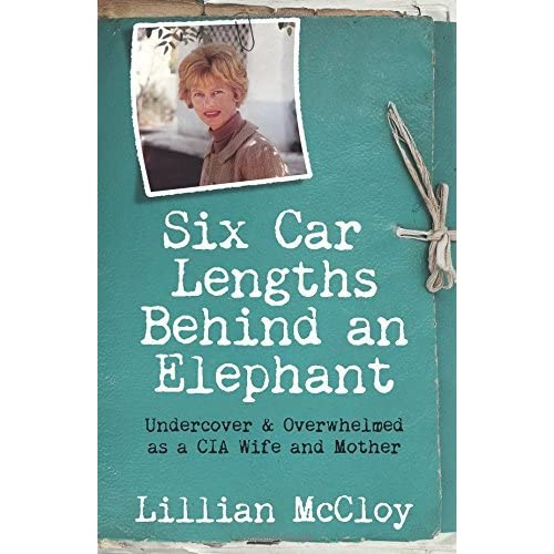 [Six Car Lengths Behind an Elephant: Undercover & Overwhelmed as a CIA Wife and Mother] [By: McCloy, Lillian] [July, 2016]