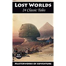 Lost Worlds: The Ultimate Anthology: 24 Classic Tales (Masterworks of Adventure Book 2)