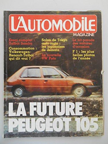 L'Automobile magazine n° 426 - décembre 1981 - La Future Peugeot 105/Essai : Talbot Samba/Consommation : Volkswagen-Renault-Talbot/Salon de Tokyo auto-moto/La nouvelle VW Polo/Le hit-parade des voitures d'occasion/F1 : les plus belles photos de l'année