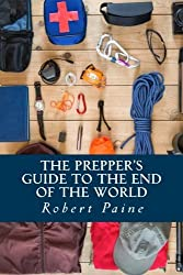 The Prepper's Guide to the End of the World by Robert Paine (2014-10-26)