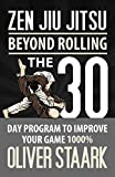 Zen Jiu Jitsu: The 30 Day Program to Improve Your Jiu Jitsu Game 1000%: Volume 1