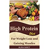 High Protein Diet: For Weight Loss and Gaining Muscles(high protein recipes,high protein food,high protein snacks,high protein bars,weight loss ... protein meals) (protein diet cookbook)