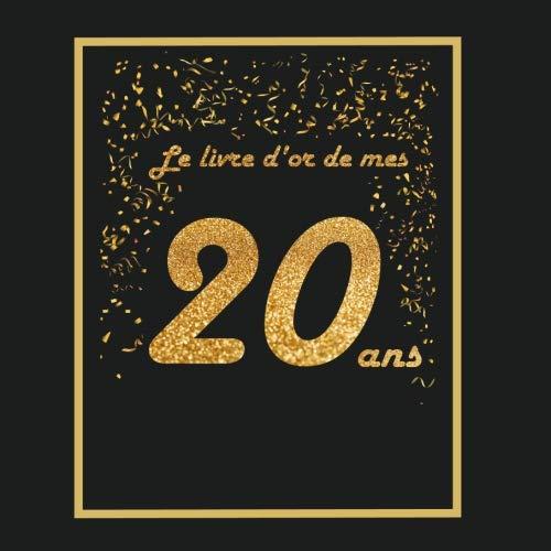 Le livre d'or de mes 20 ans: Thème black & or, livre cadeau anniversaire à personnaliser - 21x21cm 75 pages - soeur, fille , fils , frère, meilleur ami(e), copain, copine, ... par Arthur Tigul