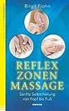 Reflexzonenmassage: Sanfte Selbstheilung von Kopf bis Fuß