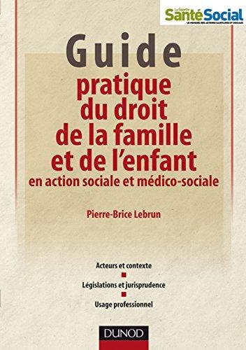 Livres Guide pratique du droit de la famille et de l'enfant en action sociale et médico-sociale (Protection de l'enfance) pdf, epub