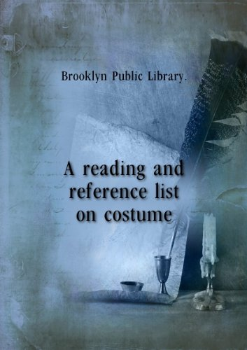 A reading and reference list on costume. p. (Costume Library Reference)