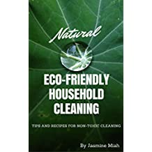 Natural Eco-Friendly Household Cleaning: Tips and Recipes for Non-toxic Cleaning (English Edition)