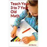 Teach Your 3 to 7 Year Old Math (English Edition)