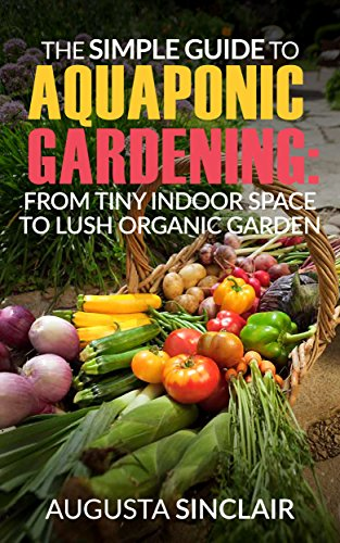 the-simple-guide-to-aquaponic-gardening-from-tiny-indoor-space-to-lush-organic-garden