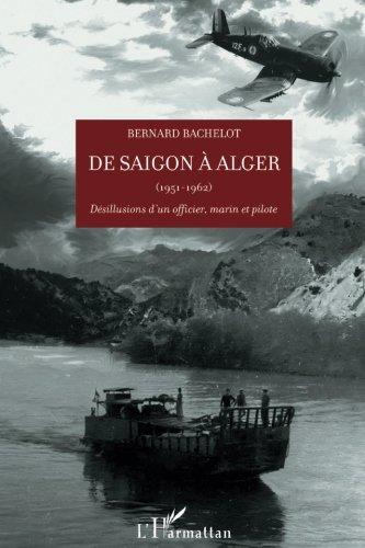 [EPUB] De saigon à alger (1951-1962) : désillusions d'un officier, marin et pilote. prix dulac de l'académie des sciences morales et politiques