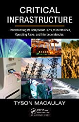 Critical Infrastructure: Understanding Its Component Parts, Vulnerabilities, Operating Risks, and Interdependencies