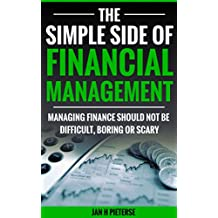 Business Management: The Simple Side Of Financial Management: Managing Finance Should Not Be Difficult, Boring or Scary (The Simple Side of Business Management Book 2) (English Edition)