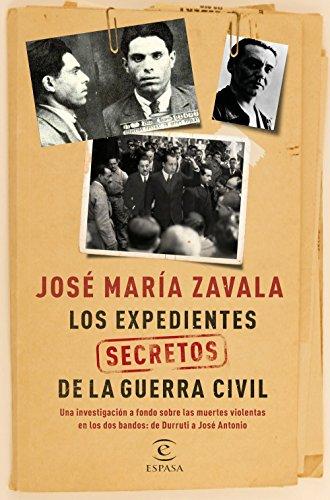 Los expedientes secretos de la Guerra Civil: Una investigación a fondo sobre las muertes violentas en los dos bandos de Durruti a José Antonio (Fuera de colección)