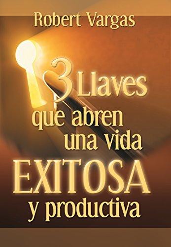 Tres Llaves que Abren Una Vida Exitosa (Spanish Edition)