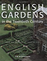English Gardens of the Twentieth Century: From the Archives of Country Life