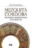 Mezquita De Córdoba. Su Estudio Arqueolçogico En El Siglo Xx (2ª Ed.) (Colección Arte y Arqueología)
