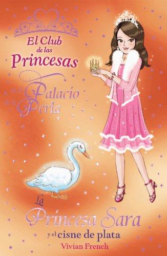 La Princesa Sara y el cisne de plata (Literatura Infantil (6-11 Años) - El Club De Las Princesas)