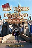 More Seen, Un-Seen Disneyland: An Un-Official, Un-Authorized Look At What You see At Disneyland, But Never Really See by Russell D Flores (2015-07-17) -