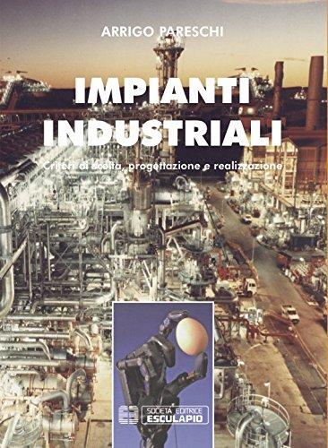 Impianti industriali. Criteri di scelta, progettazione e (Impianti)