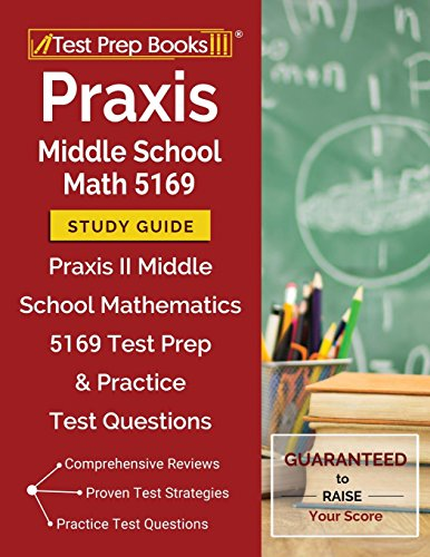 Praxis Middle School Math 5169 Study Guide: Praxis II Middle School Mathematics 5169 Test Prep & Practice Test Questions - 5161 Praxis-test
