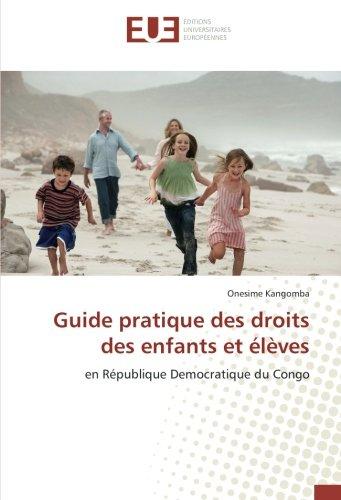 Guide pratique des droits des enfants et eleves: En Republique democratique du Congo par Onesime Kangomba
