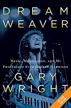 Dream Weaver Deluxe: A Memoir; Music, Meditation, and My Friendship with George Harrison par [Wright, Gary]