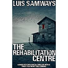 THE REHABILITATION CENTRE a dark psychological thriller with a twist you won't see coming