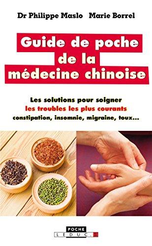 Guide de poche de la mdecine chinoise: Les solutions pour soigner les troubles les plus courants : constipation, insomnie, migraine, toux...