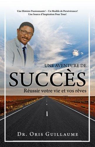 Une Aventure de Succès: Réussir votre vie et vos rêves par Dr. Oris Guillaume