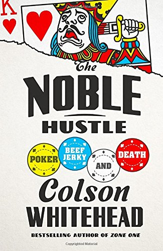 The Noble Hustle: Poker, Beef Jerky, and Death -