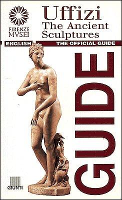 Uffizi. The Ancient Sculptures. The official guide (Guide uff. musei fiorentini. Complete) por Giovanni Di Pasquale