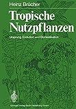 Tropische Nutzpflanzen: Ursprung, Evolution und Domestikation