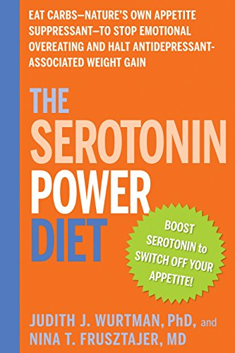 The Serotonin Power Diet: Eat Carbs to Stop Emotional Overeating and Halt Antidepressant-Associated Weight Gain