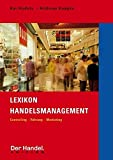 Lexikon Handelsmanagement: Controlling - Führung - Marketing (Der Handel. Edition)