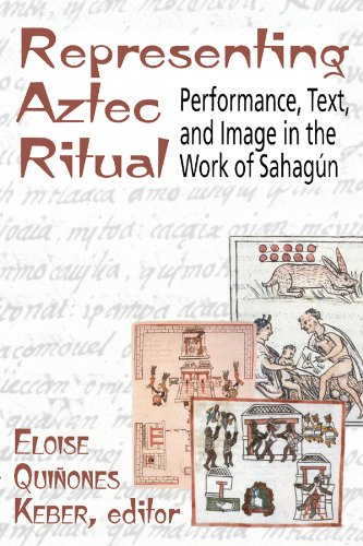 Representing Aztec Ritual: Performance, Text, and Image in the Work of Sahagun: Performance, Text and Image in the Works of Sahagun (Mesoamerican Worlds)