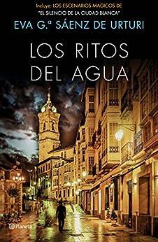 """Los ritos del agua (Incluye Los escenarios mágicos de """"El silencio de la ciudad blanca""""): Trilogía de La Ciudad Blanca 2 de [García Sáenz de Urturi, Eva]"""
