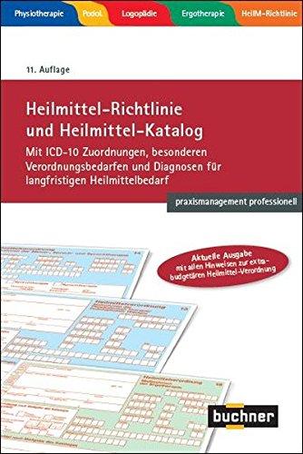 Heilmittel-Richtlinie und Heilmittel-Katalog: Mit ICD-10 Zuordnungen, besonderen Verordnungsbedarfen und Diagnosen für langfristigen Heilmittelbedarf (praxismanagement professionell)