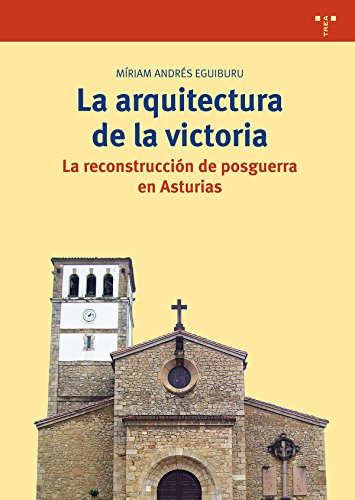 Descargar Libro Libro La arquitectura de la victoria. La reconstrucción de posguerra en Asturias (Biblioteconomía y Administración cultural) de Míriam Andrés Eguiburu