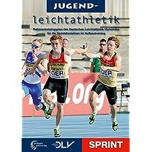 Jugendleichtathletik Sprint: Rahmentrainingsplan des Deutschen Leichtathletik-Verbandes für die Sprintdisziplinen im Aufbautraining (Mediathek Leichtathletik)