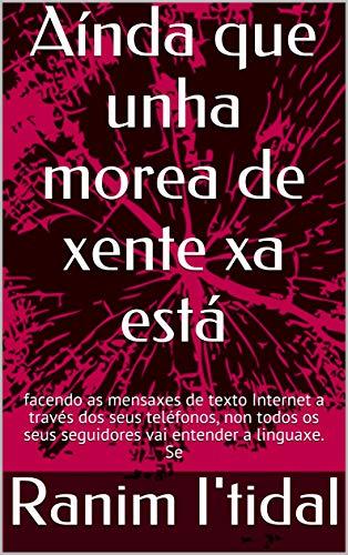 Aínda que unha morea de xente xa está : facendo as mensaxes de texto Internet a través dos seus teléfonos, non todos os seus seguidores vai entender a linguaxe. Se  (Galician Edition) por Ranim I'tidal